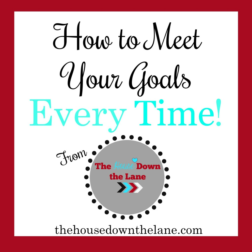 How to Meet Your Goals...Every Time! from thehousedownthelane.com.