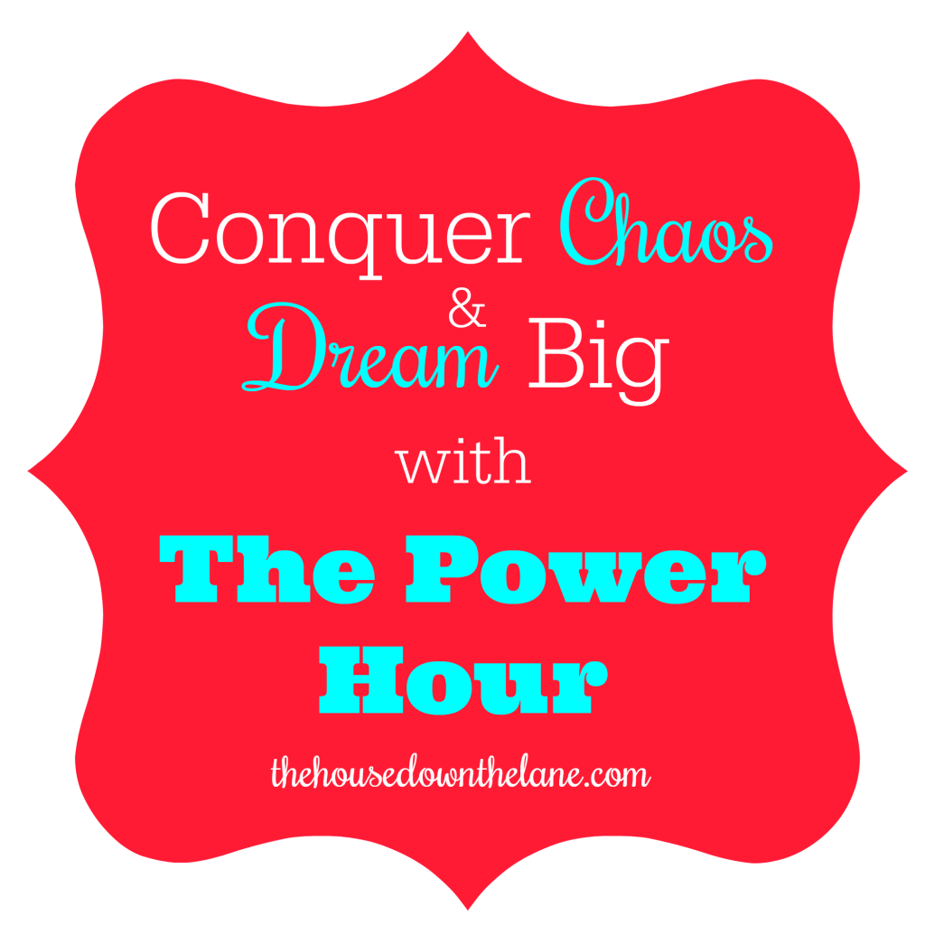 Conquer Chaos & Dream Big with The Power Hour! Via thehousedownthelane.com.