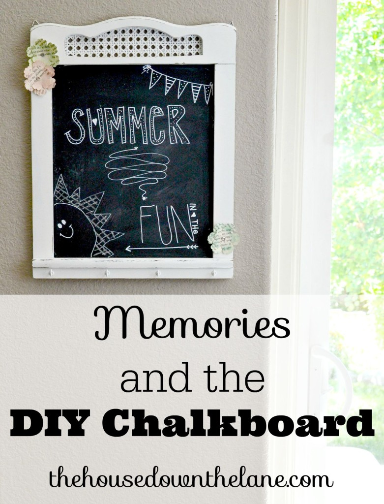 Memories and the DIY Chalkboard | The House Down the Lane