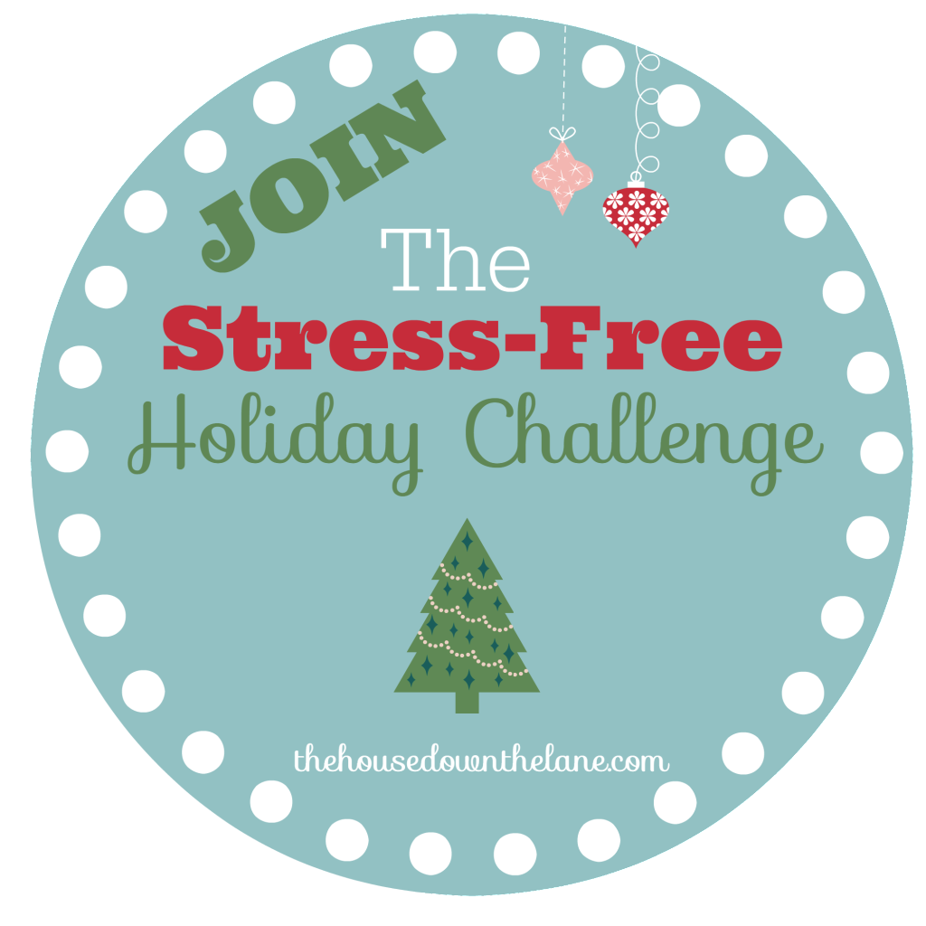 The Stress-Free Holiday Challenge from thehousedownthelane.com!