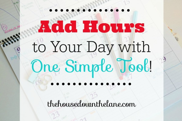 Add Hours to Your Day with One Simple Tool | The House Down the Lane