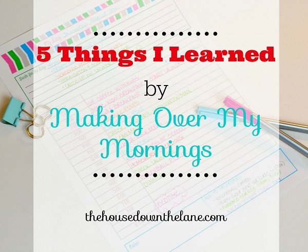 5 Things I Learned by Making Over My Mornings | The House Down the Lane