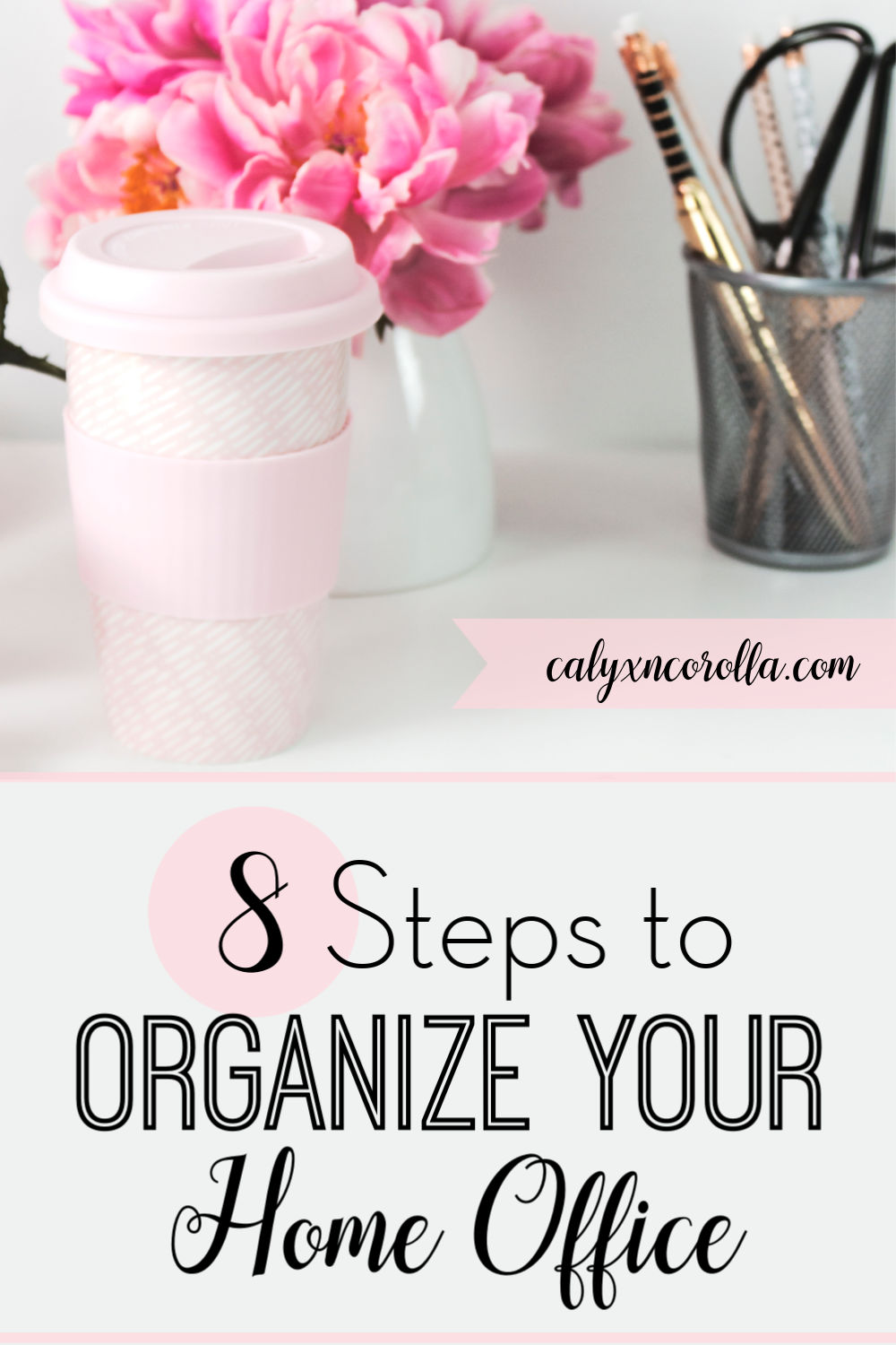 8 Steps to Organize Your Home Office | Calyx and Corolla