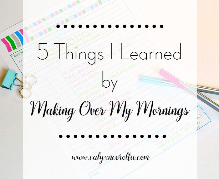 5 Things I Learned by Making Over My Mornings   Calyx and Corolla