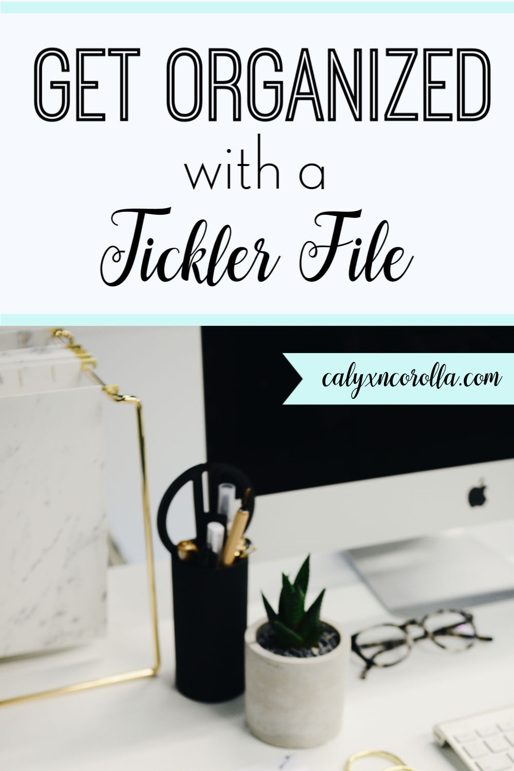 Get Organized with a Tickler   Calyx and Corolla