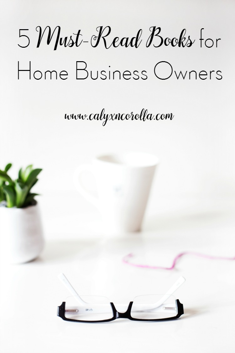 Reading is an amazing way to improve your business skills and grow your personal development. Today, I'm sharing a few of my favorite books with you. Here are 5 must-read books for home business owners! | Calyx and Corolla