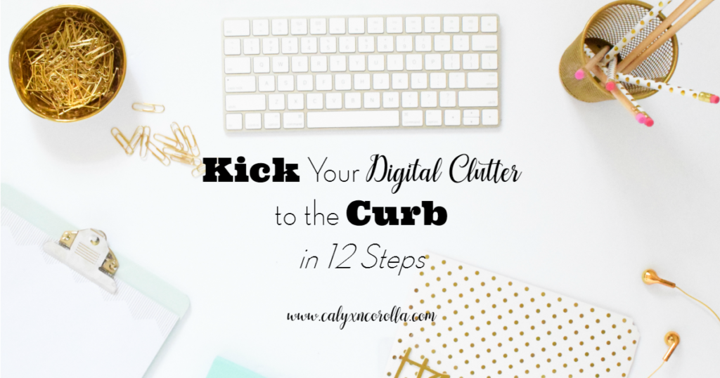 Kick Your Digital Clutter to the Curb! | Calyx and Corolla