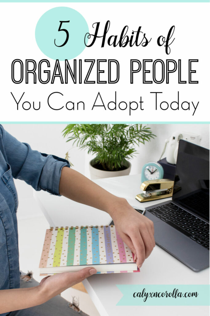 5 Habits of Organized People You Can Adopt Today   Calyx and Corolla